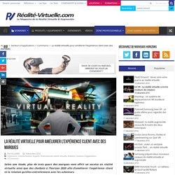 La réalité virtuelle pour améliorer l'expérience client avec des marques