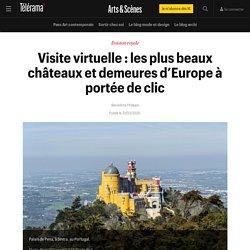 Visite virtuelle : les plus beaux châteaux et demeures d'Europe à portée de clic - Arts et scènes