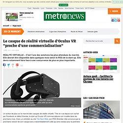 """Le casque de réalité virtuelle d'Oculus VR """"proche d'une commercialisation"""""""