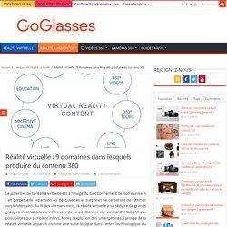 Réalité virtuelle : 9 domaines dans lesquels produire du contenu 360 - GoGlasses