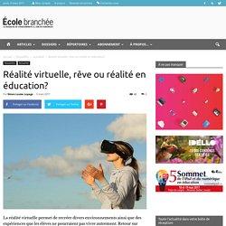 Réalité virtuelle, rêve ou réalité en éducation? - École branchée