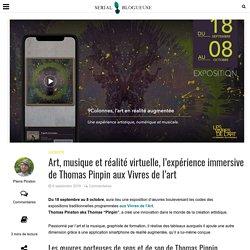 Art, musique et réalité virtuelle, l'expérience immersive de Thomas Pinpin aux Vivres de l'art - Serial Blogueuse