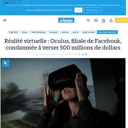 Réalité virtuelle : Oculus, filiale de Facebook, condamnée à verser 500 millions de dollars - Le Parisien