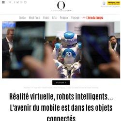 Réalité virtuelle, robots intelligents... L'avenir du mobile est dans les objets connectés