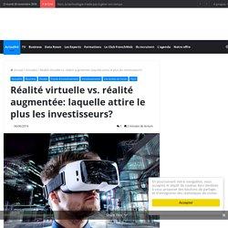 Réalité virtuelle vs. réalité augmentée: laquelle attire le plus les investisseurs?