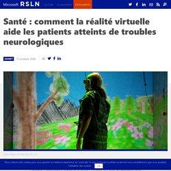 Santé : comment la réalité virtuelle aide les patients atteints de troubles neurologiques