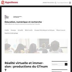 Réalité virtuelle et immersion : productions du GTnum 7 – Éducation, numérique et recherche