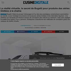 La réalité virtuelle, le secret de Bugatti pour produire des séries limitées à la chaîne