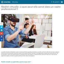 Réalité virtuelle : à quoi peut-elle servir dans un cadre professionnel ?