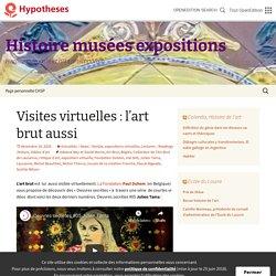 Visites virtuelles : l'art brut aussi