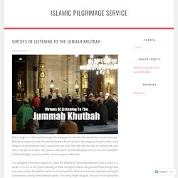 Virtues Of Listening To The Jumuah Khutbah – Islamic Pilgrimage Service