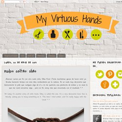 My Virtuous Hands: nudos celtas: olias