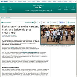 LE FIGARO SANTE 12/06/15 Ebola: un virus moins virulent mais une épidémie plus meurtrière