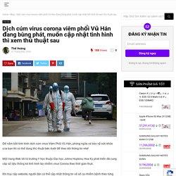 Dịch cúm virus corona viêm phổi Vũ Hán đang bùng phát, muốn cập nhật tình hình thì xem thủ thuật sau