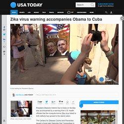 Zika virus warning accompanies Obama to Cuba