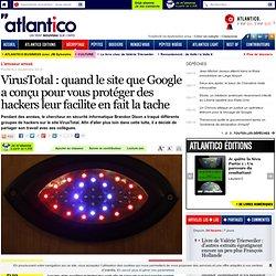 VirusTotal : quand le site que Google a conçu pour vous protéger des hackers leur facilite en fait la tache