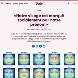 «Notre visage est marqué socialement par notre prénom»