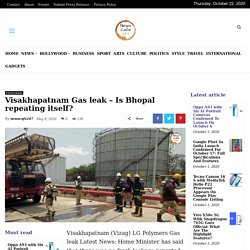 Visakhapatnam Gas leak – Is Bhopal repeating itself?