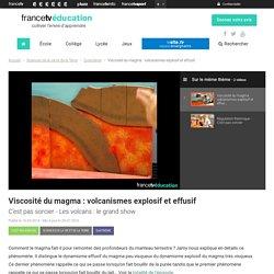 Viscosité du magma : volcanismes explosif et effusif