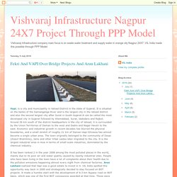 Fekri And VAPI Over Bridge Projects And Arun Lakhani