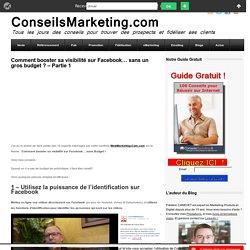 Comment booster sa visibilité sur Facebook... sans un gros budget ? - Partie 1ConseilsMarketing.fr