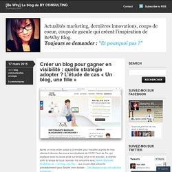 Créer un blog pour gagner en visibilité : quelle stratégie adopter ? L'étude de cas «Un blog, une fille