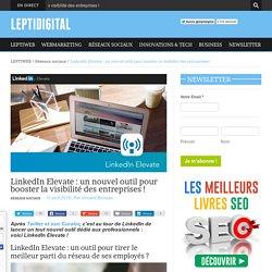 LinkedIn Elevate : un nouvel outil pour doper la visibilité des entreprises !