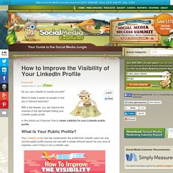 How to Improve the Visibility of Your LinkedIn Profile Social Media Examiner