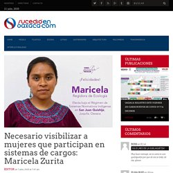 Necesario visibilizar a mujeres que participan en sistemas de cargos: Maricela Zurita