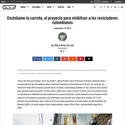 Enchúlame la carreta, el proyecto para visibilizar a los recicladores colombianos