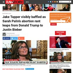 Jake Tapper visibly baffled as Sarah Palin's abortion rant leaps from Donald Trump to Justin Bieber
