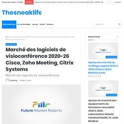 Marché des logiciels de visioconférence 2020-26 Cisco, Zoho Meeting, Citrix Systems – Thesneaklife