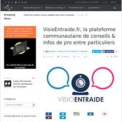 VisioEntraide.fr, la plateforme communautaire de conseils & infos de pro entre particuliers