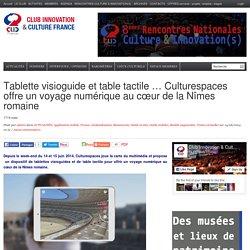 Tablette visioguide et table tactile … Culturespaces offre un voyage numérique au cœur de la Nîmes romaine