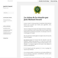La vision de la réussite par Jack Michael Sword