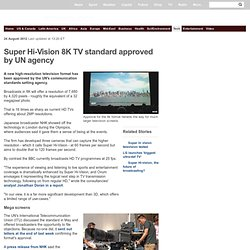 Super Hi-Vision 8K TV standard approved by UN agency