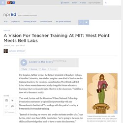 A Vision For Teacher Training At MIT: West Point Meets Bell Labs : NPR Ed