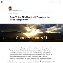 Cloud Vision API: How it will Transform the Visual Recognition?