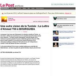 Une autre vision de la Tunisie : La Lettre d'Ahmed Tlili à BOURGUIBA - Kamel Tlili sur LePost.fr (12:08)