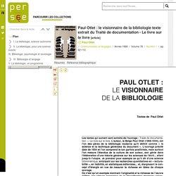 Paul Otlet : le visionnaire de la bibliologie texte extrait du Traité de documentation - Le livre sur le livre
