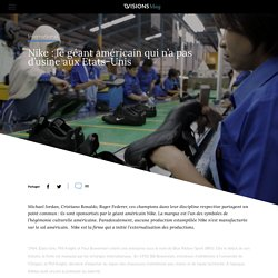 Visions Mag - Nike : le géant américain qui n'a pas d'usine aux Etats-Unis