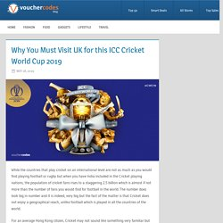 Why You Must Visit UK for this ICC Cricket World Cup 2019 - Voucher Codes Hong Kong