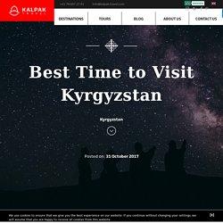 Best Time to Visit Kyrgyzstan - Kalpak Travel