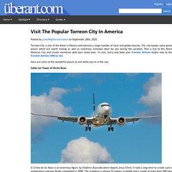 Visit The Popular Torreon City In America