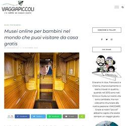 Musei online per bambini nel mondo che puoi visitare da casa gratis - Viaggiapiccoli