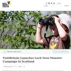 VisitBritain Launches Loch Ness Monster Campaign in Scotland - Digital Tourism Think Tank