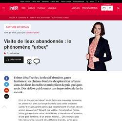 """Visite de lieux abandonnés : le phénomène """"urbex"""""""