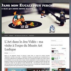 L'Art dans le Jeu Vidéo : ma visite à l'expo du Musée Art Ludique