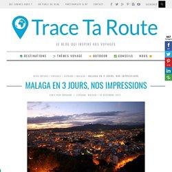 Visite de MALAGA en 3 jours, nos impressions - Blog Voyage Trace Ta Route