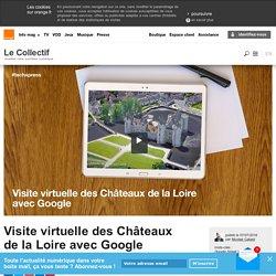 Visite virtuelle des Châteaux de la Loire avec Google
